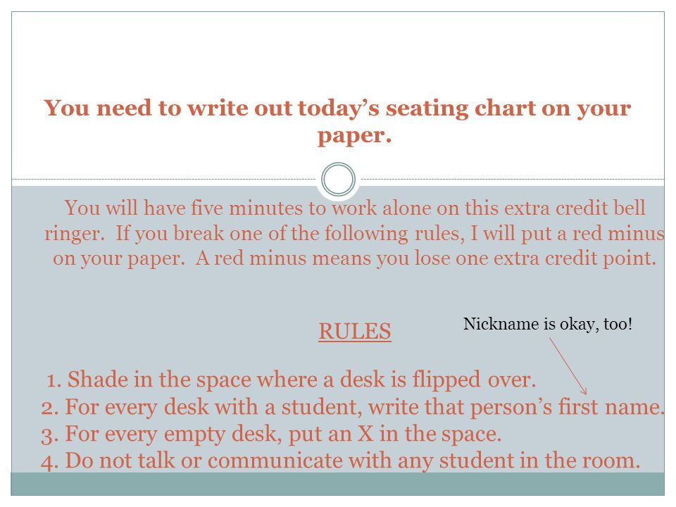 You need to write out today's seating chart on your paper.