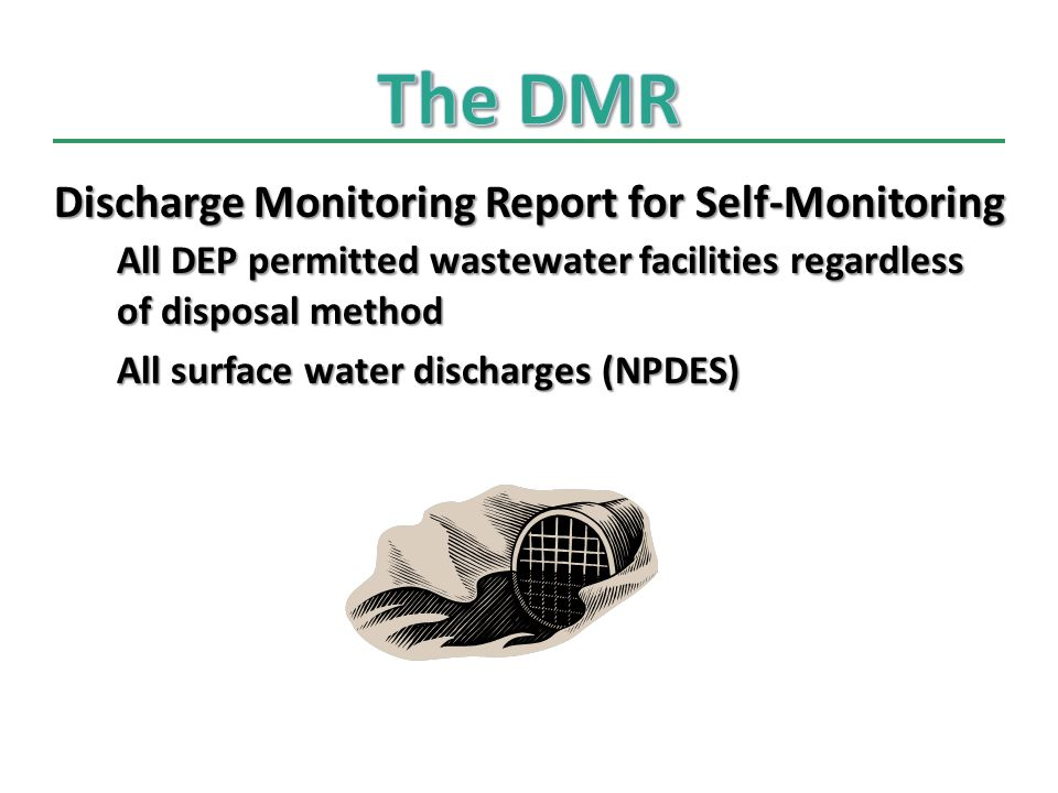 Discharge Monitoring Report for Self-Monitoring All DEP permitted wastewater facilities regardless of disposal method All surface water discharges (NPDES)