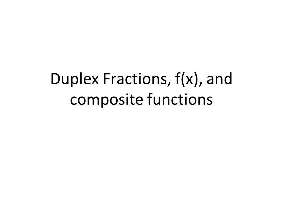 Duplex Fractions, f(x), and composite functions