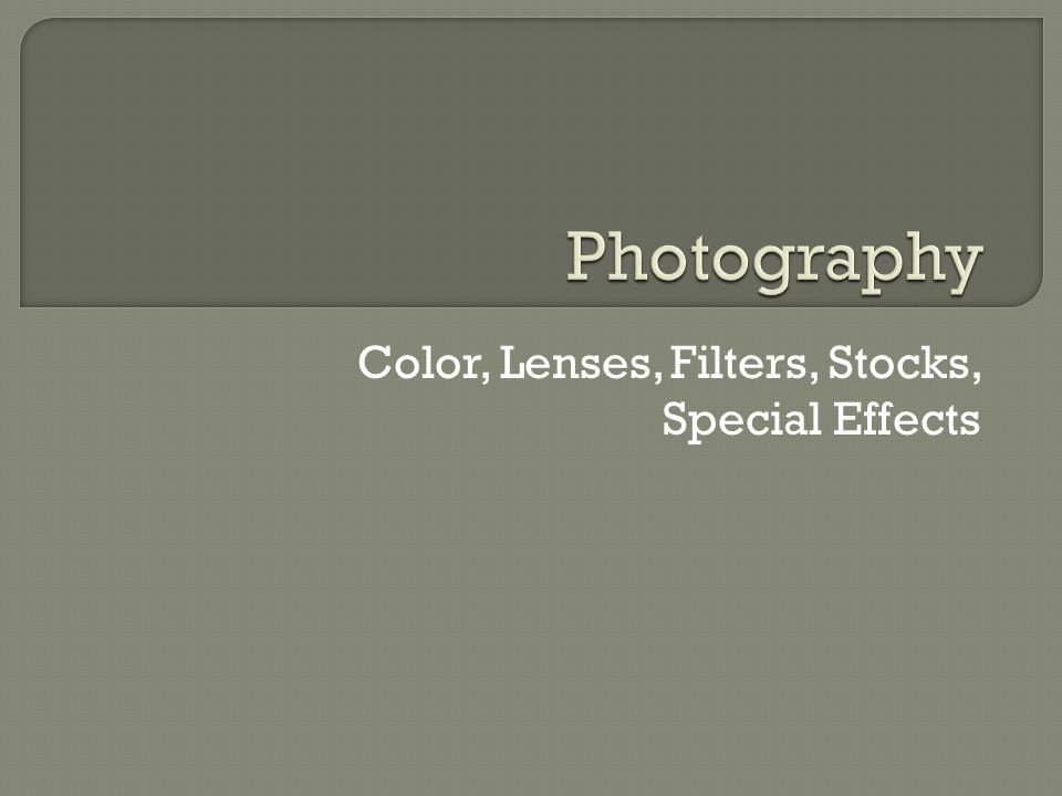 Color, Lenses, Filters, Stocks, Special Effects