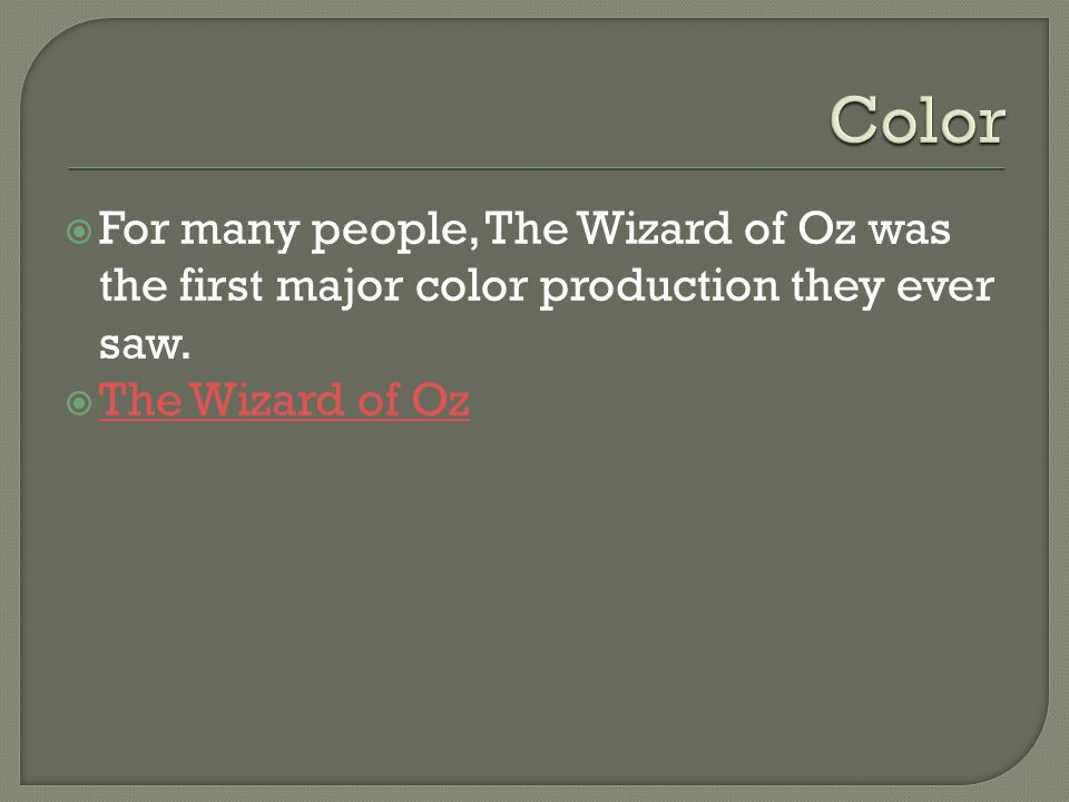  For many people, The Wizard of Oz was the first major color production they ever saw.