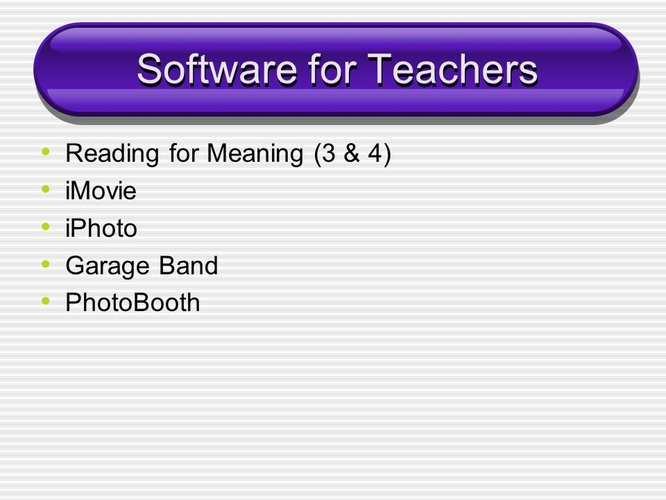 Software for Teachers Reading for Meaning (3 & 4) iMovie iPhoto Garage Band PhotoBooth