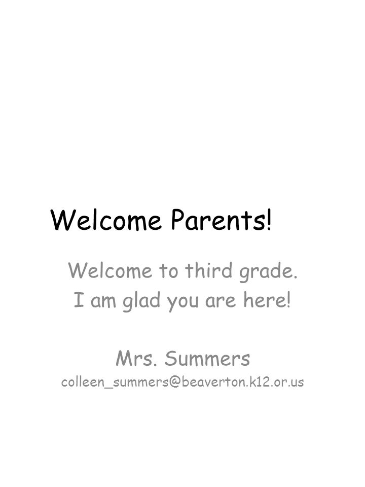 Welcome Parents. Welcome to third grade. I am glad you are here.