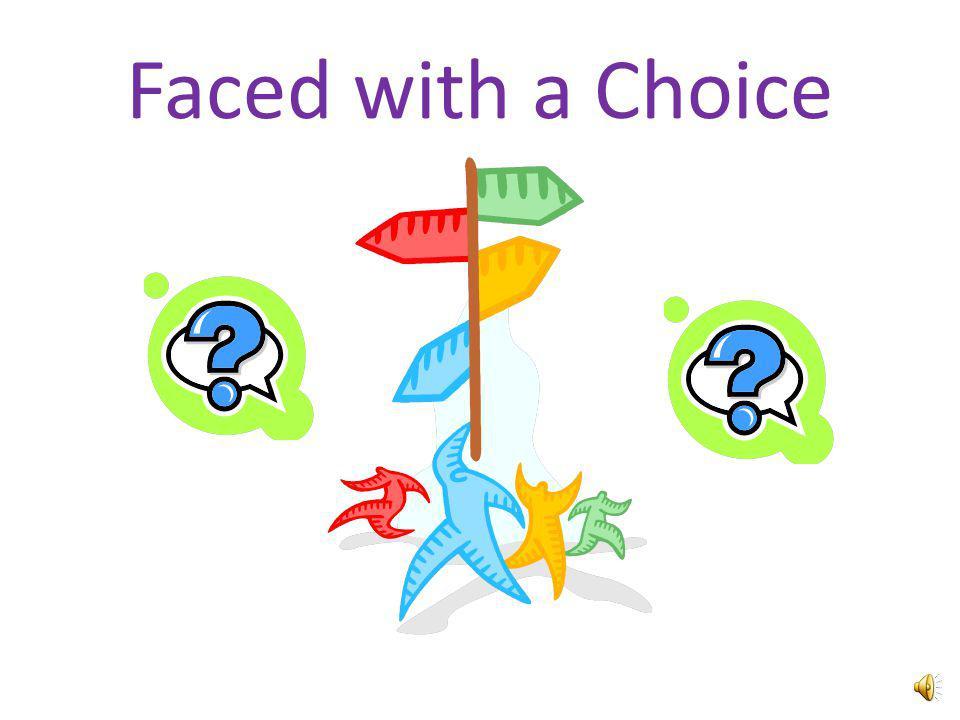 Faced with a Choice