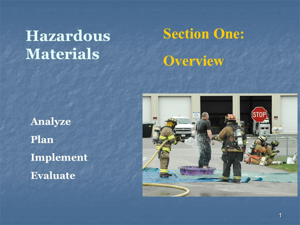 1 Hazardous Materials Section One: Overview Analyze Plan Implement Evaluate
