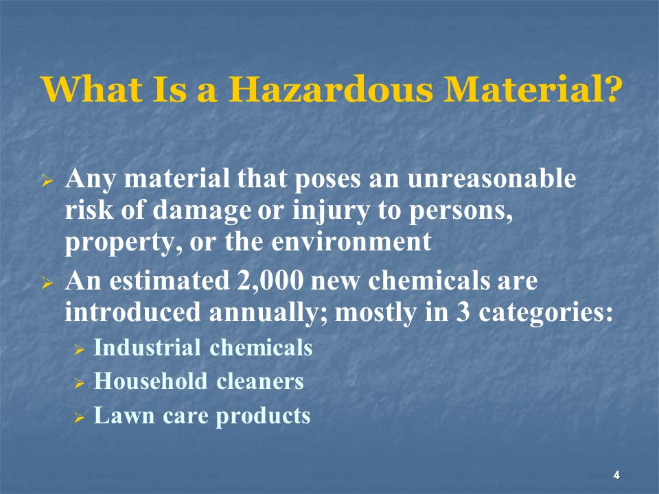 4 What Is a Hazardous Material?  Any material that poses an unreasonable risk of damage or injury to persons, property, or the environment  An estim