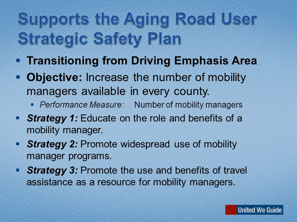  Transitioning from Driving Emphasis Area  Objective: Increase the number of mobility managers available in every county.  Performance Measure:Numb