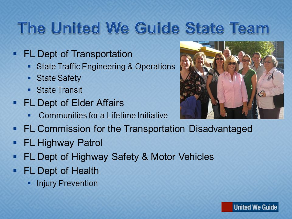  FL Dept of Transportation  State Traffic Engineering & Operations  State Safety  State Transit  FL Dept of Elder Affairs  Communities for a Lifetime Initiative  FL Commission for the Transportation Disadvantaged  FL Highway Patrol  FL Dept of Highway Safety & Motor Vehicles  FL Dept of Health  Injury Prevention