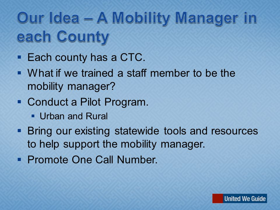  Each county has a CTC.  What if we trained a staff member to be the mobility manager.
