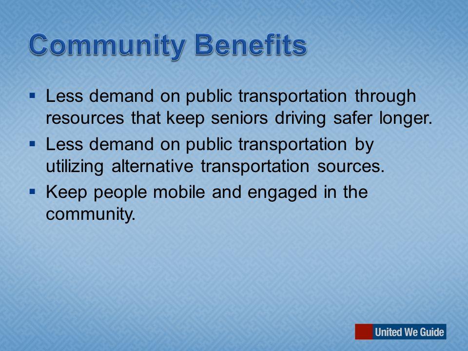  Less demand on public transportation through resources that keep seniors driving safer longer.  Less demand on public transportation by utilizing a