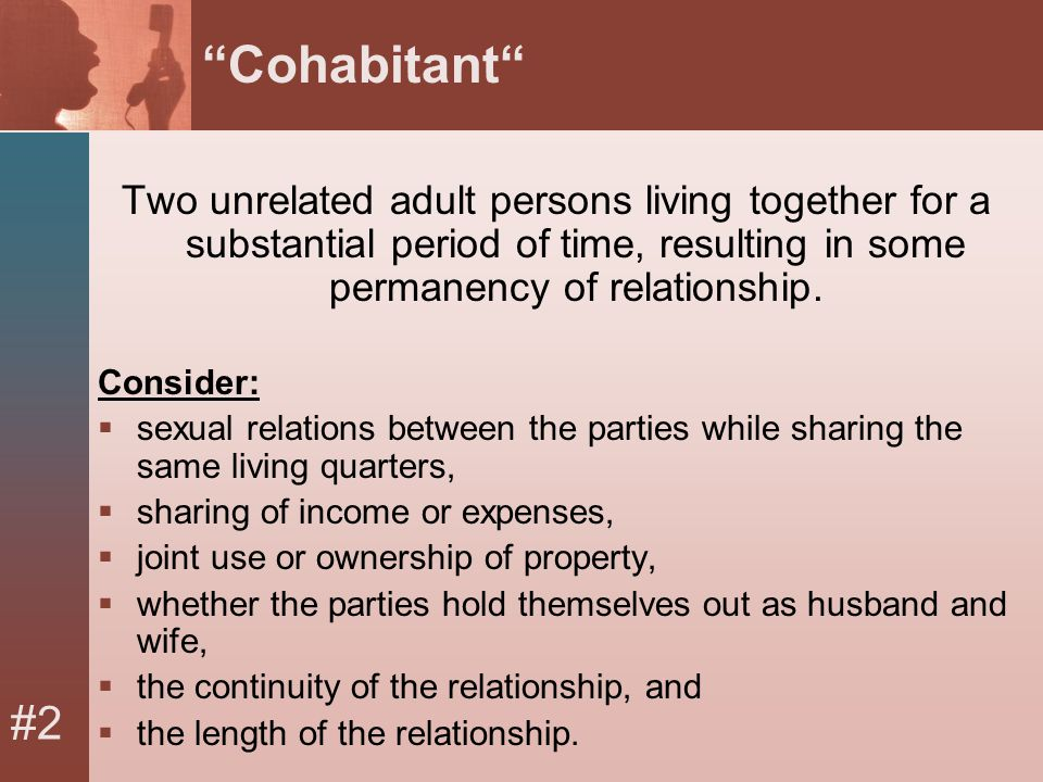 #2 Cohabitant Two unrelated adult persons living together for a substantial period of time, resulting in some permanency of relationship.