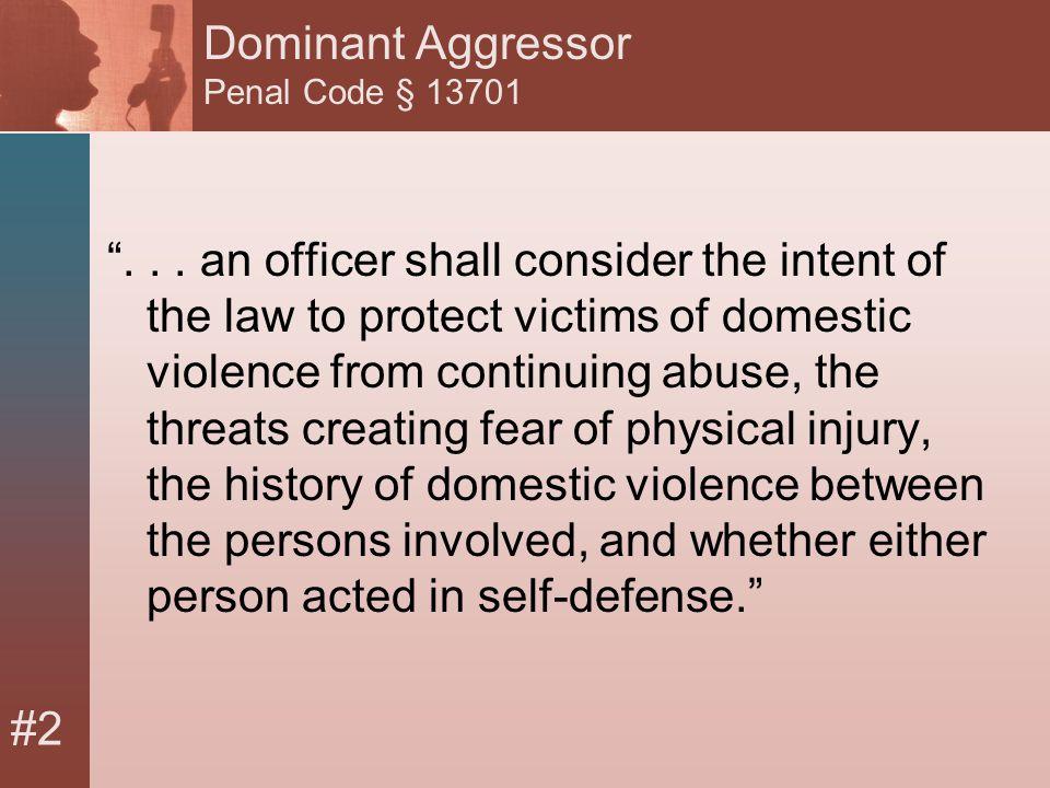 #2 Dominant Aggressor Penal Code § 13701 ...