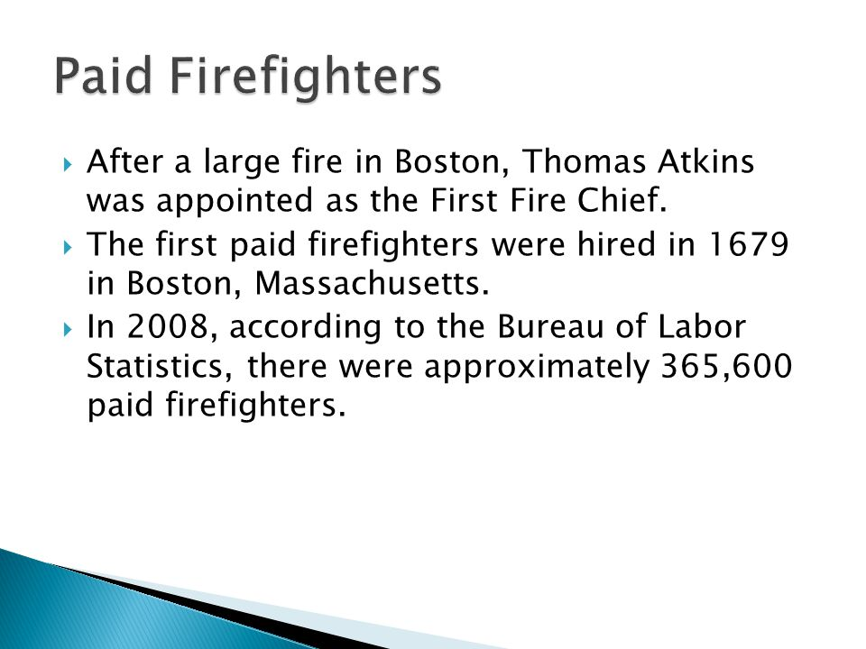  After a large fire in Boston, Thomas Atkins was appointed as the First Fire Chief.