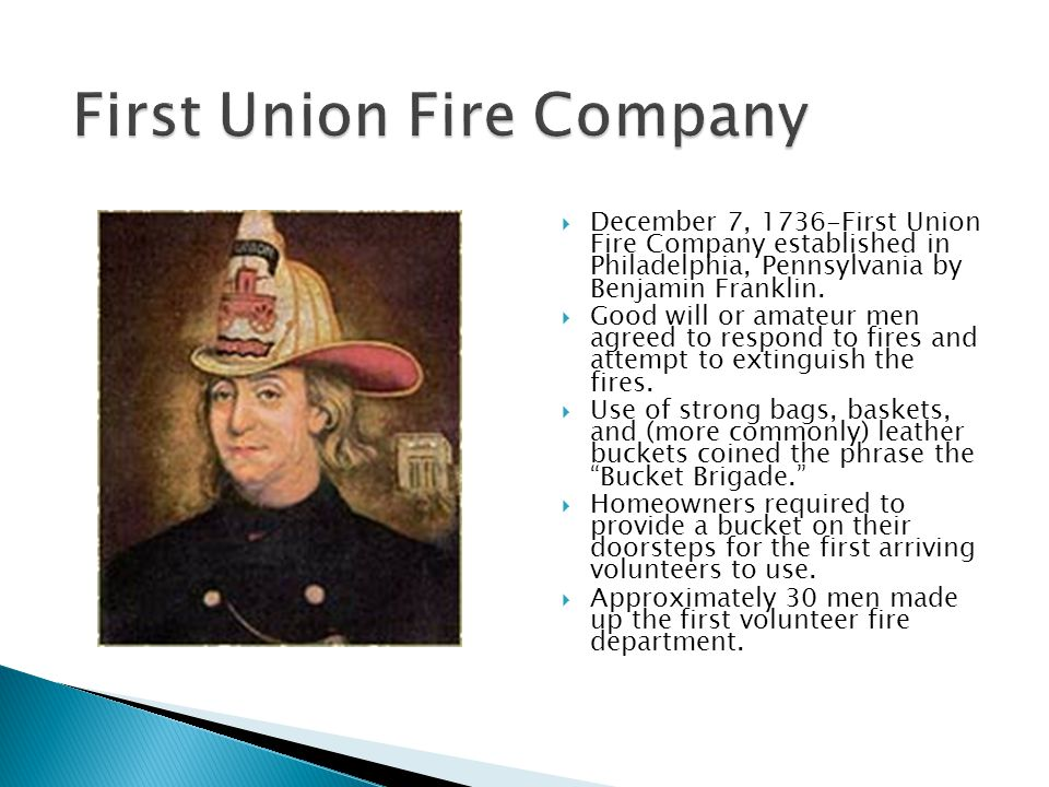  December 7, 1736-First Union Fire Company established in Philadelphia, Pennsylvania by Benjamin Franklin.