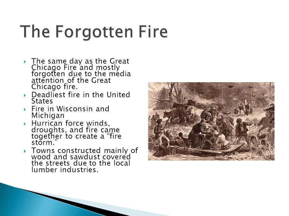  The same day as the Great Chicago Fire and mostly forgotten due to the media attention of the Great Chicago fire.