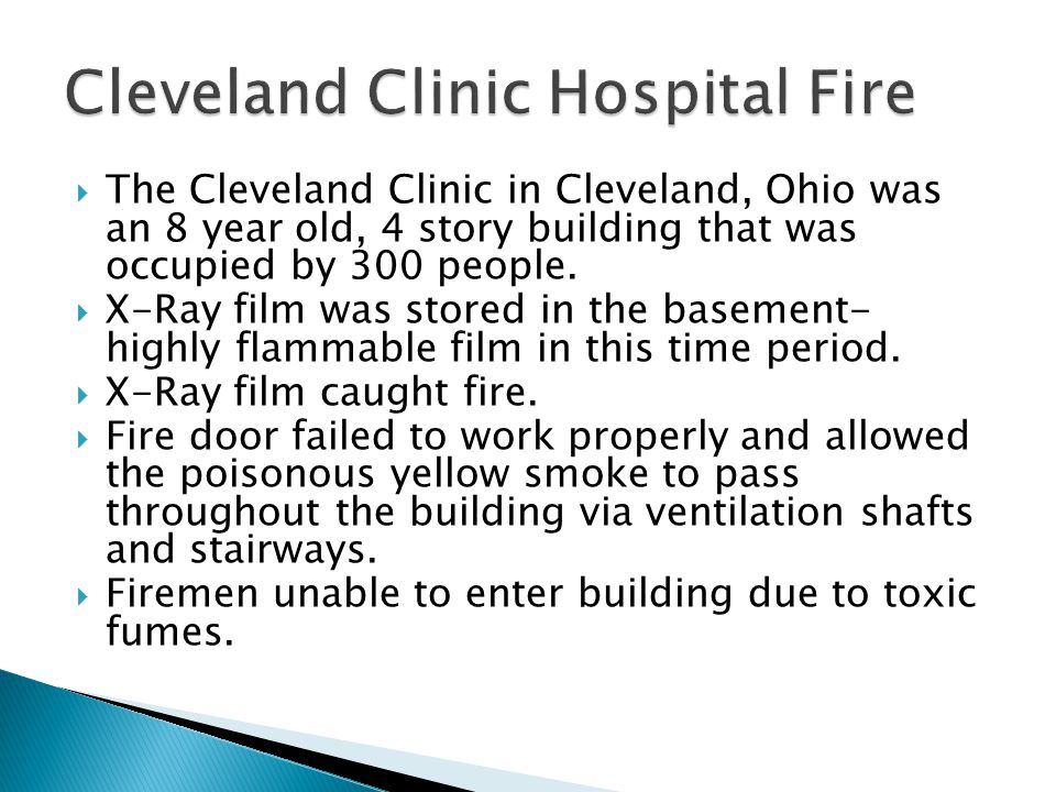  The Cleveland Clinic in Cleveland, Ohio was an 8 year old, 4 story building that was occupied by 300 people.