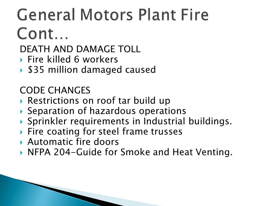DEATH AND DAMAGE TOLL  Fire killed 6 workers  $35 million damaged caused CODE CHANGES  Restrictions on roof tar build up  Separation of hazardous operations  Sprinkler requirements in Industrial buildings.