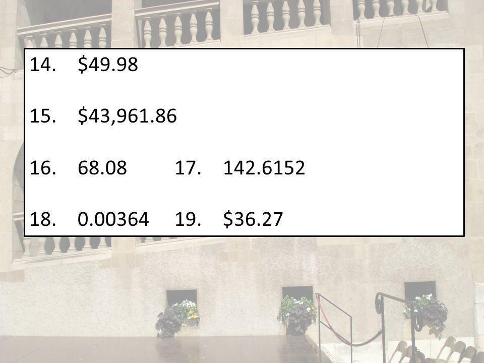 14.$49.98 15.$43,961.86 16.68.0817.142.6152 18.0.0036419.$36.27