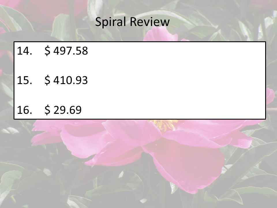 14.$ 497.58 15.$ 410.93 16.$ 29.69 Spiral Review
