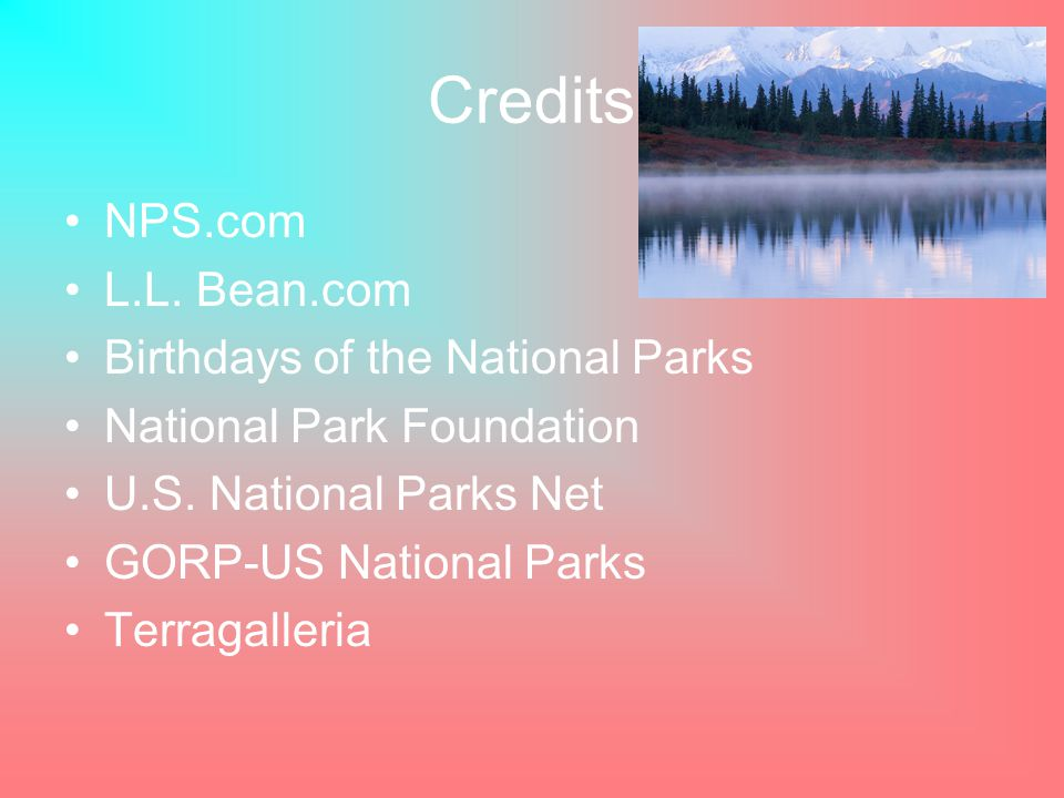 Credits NPS.com L.L. Bean.com Birthdays of the National Parks National Park Foundation U.S.