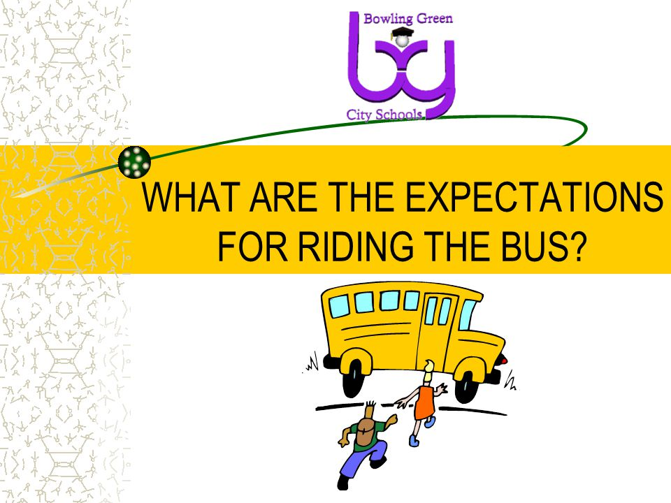 WHAT ARE THE EXPECTATIONS FOR RIDING THE BUS