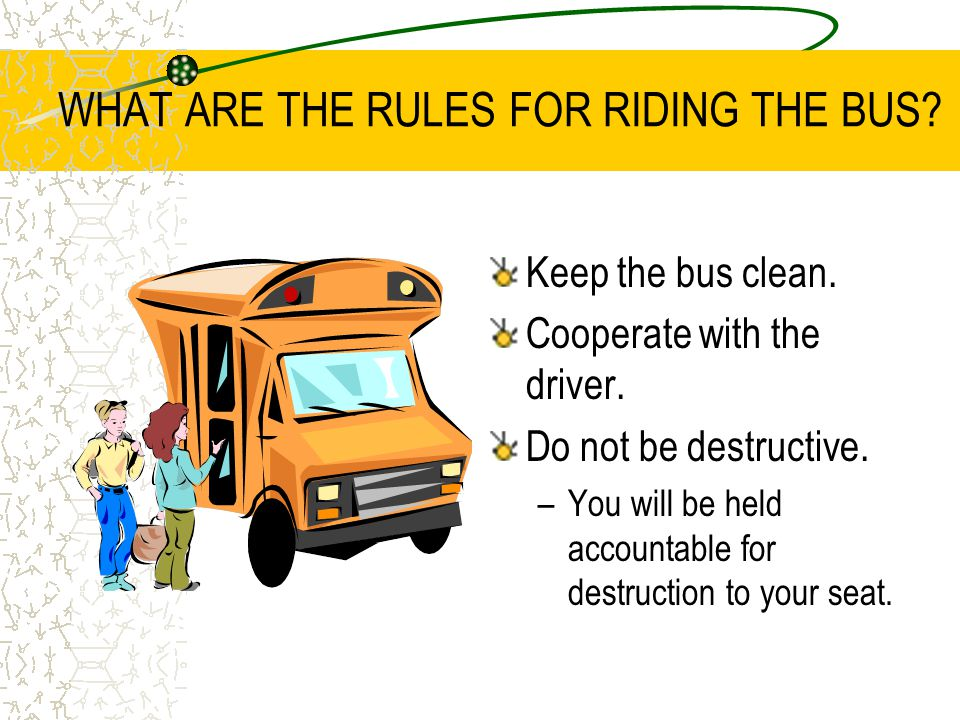 WHAT ARE THE RULES FOR RIDING THE BUS.Stay in your seat.