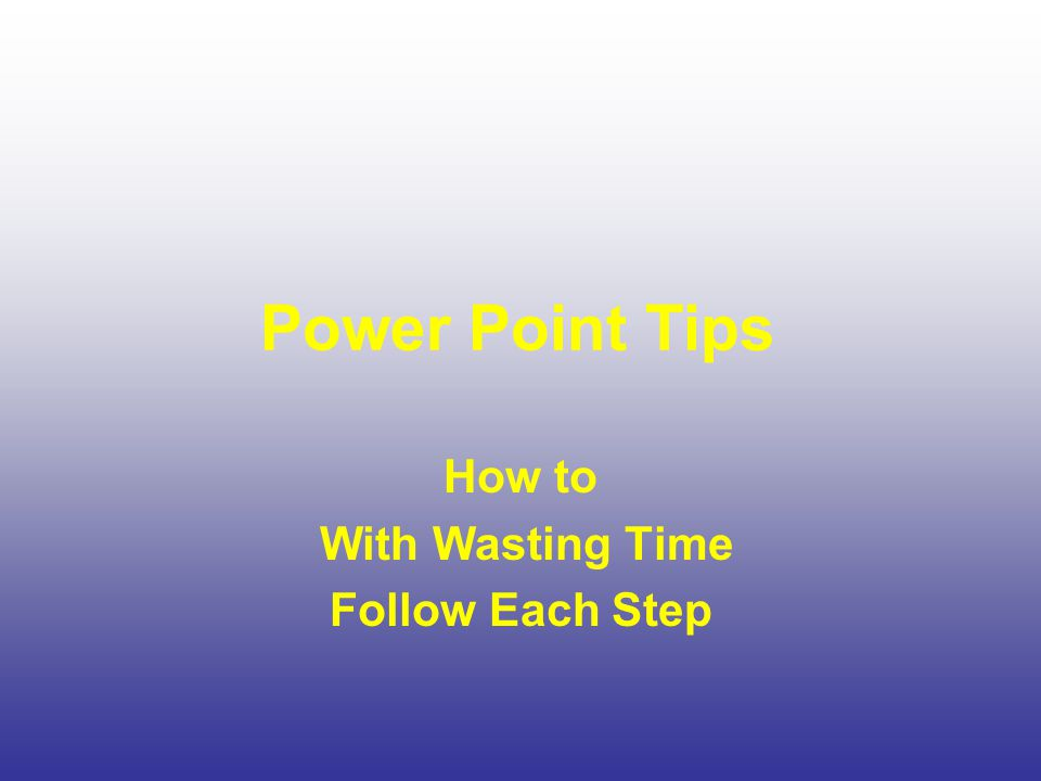 Power Point Tips How to With Wasting Time Follow Each Step