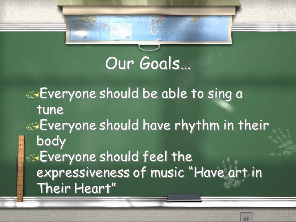 Our Goals… / Everyone should be able to sing a tune / Everyone should have rhythm in their body / Everyone should feel the expressiveness of music Have art in Their Heart / Everyone should be able to sing a tune / Everyone should have rhythm in their body / Everyone should feel the expressiveness of music Have art in Their Heart