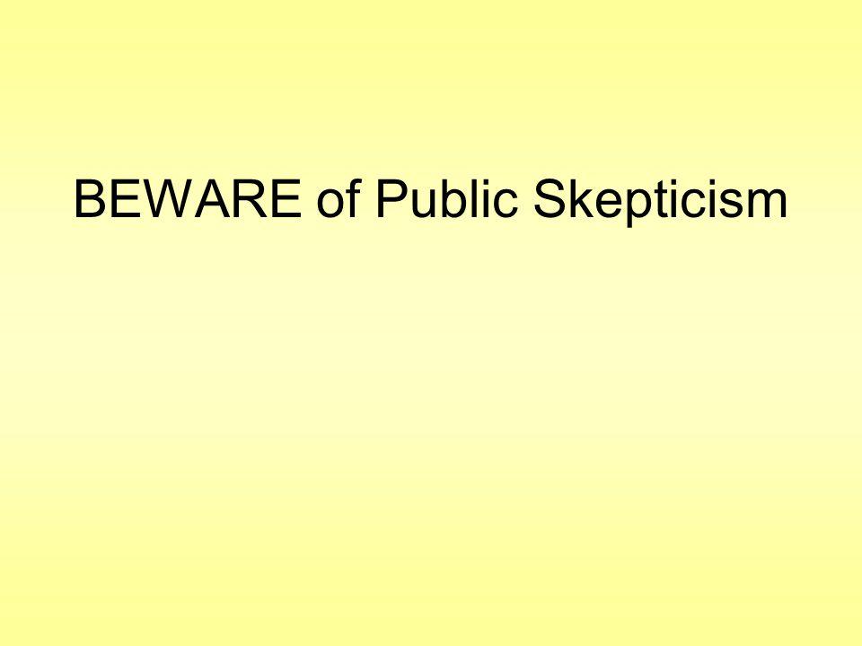BEWARE of Public Skepticism