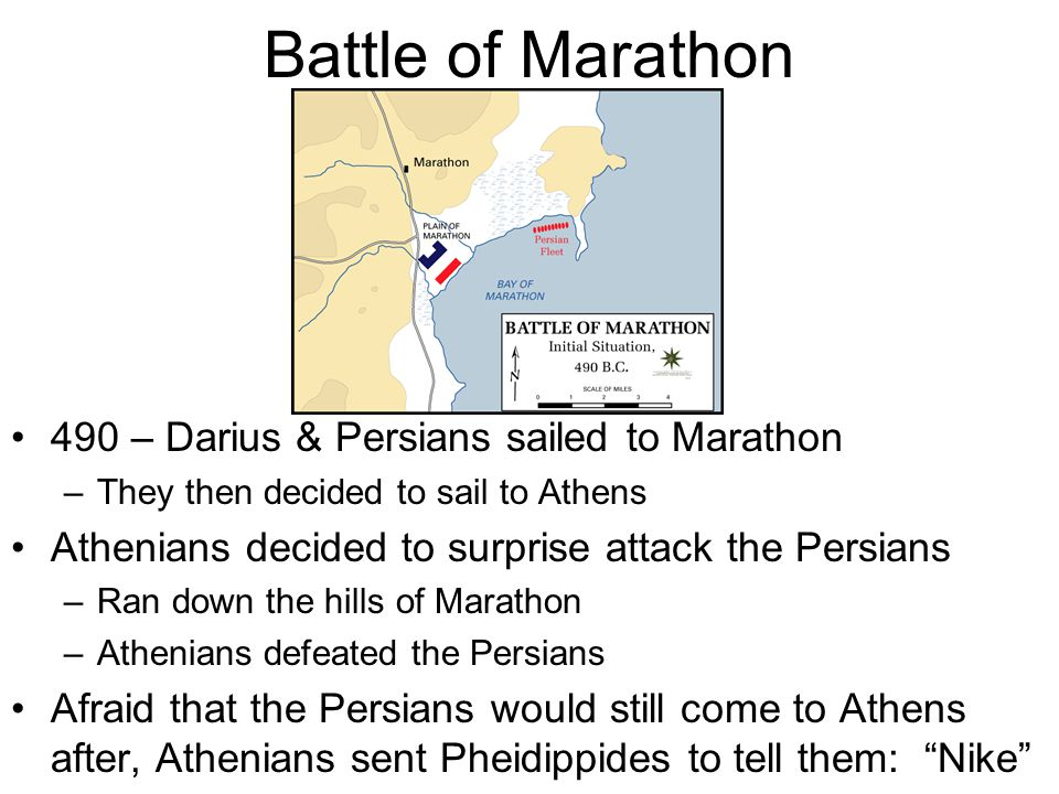 Battle of Marathon 490 – Darius & Persians sailed to Marathon –They then decided to sail to Athens Athenians decided to surprise attack the Persians –