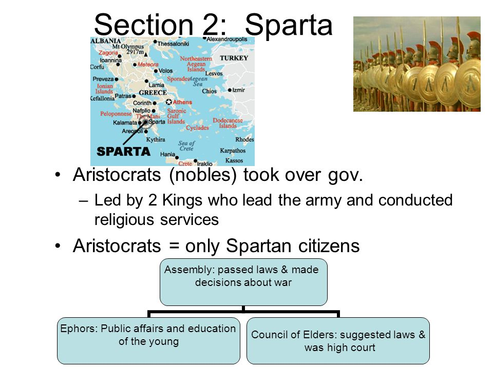 Section 2: Sparta Assembly: passed laws & made decisions about war Ephors: Public affairs and education of the young Council of Elders: suggested laws
