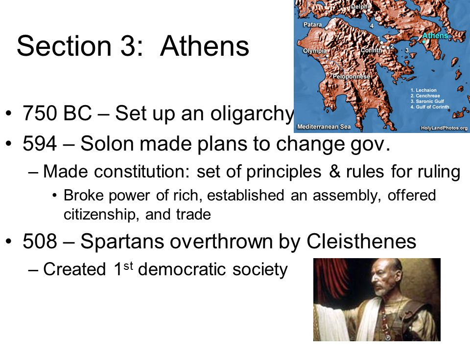 Section 3: Athens 750 BC – Set up an oligarchy 594 – Solon made plans to change gov. –Made constitution: set of principles & rules for ruling Broke po