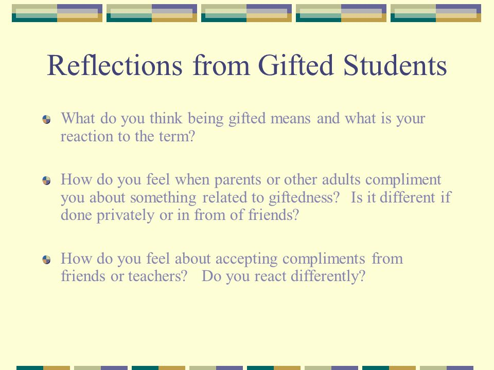 Student Comments Giftedness means you can think on your feet, be creative and express yourself.