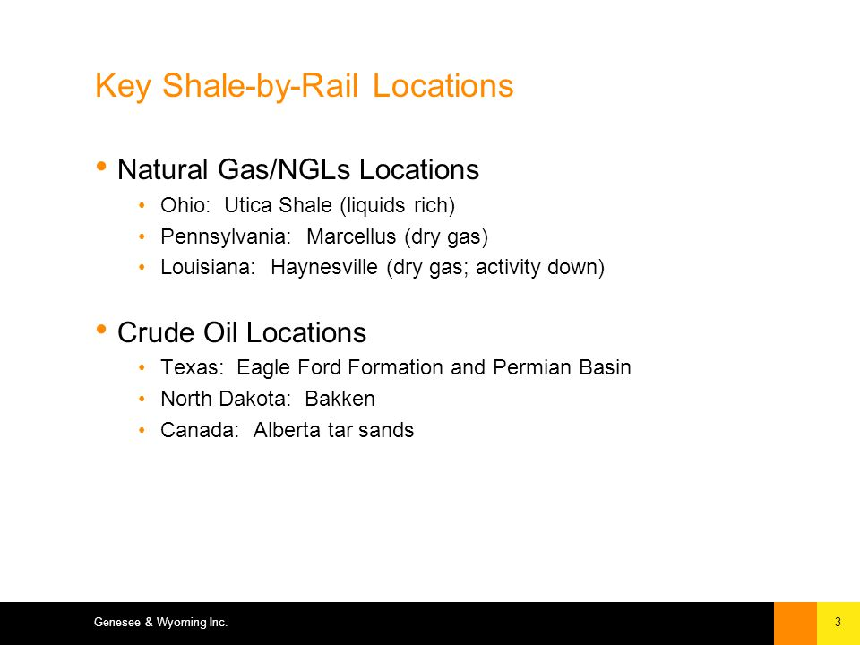 3 Key Shale-by-Rail Locations Natural Gas/NGLs Locations Ohio: Utica Shale (liquids rich) Pennsylvania: Marcellus (dry gas) Louisiana: Haynesville (dry gas; activity down) Crude Oil Locations Texas: Eagle Ford Formation and Permian Basin North Dakota: Bakken Canada: Alberta tar sands