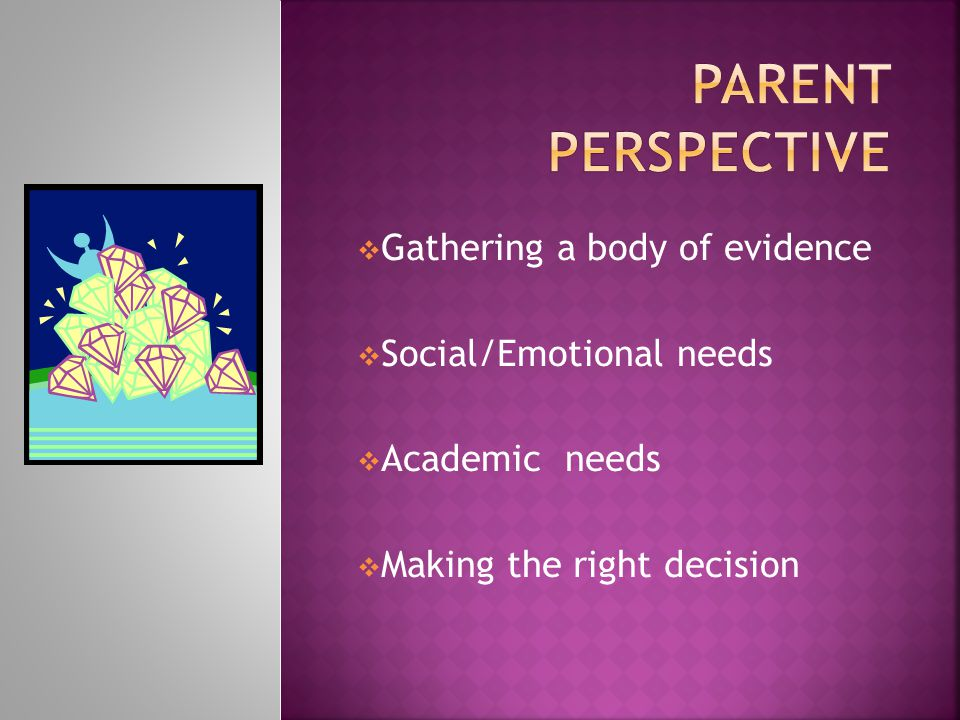 Gathering a body of evidence  Social/Emotional needs  Academic needs  Making the right decision