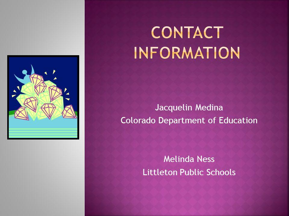 Jacquelin Medina Colorado Department of Education Melinda Ness Littleton Public Schools