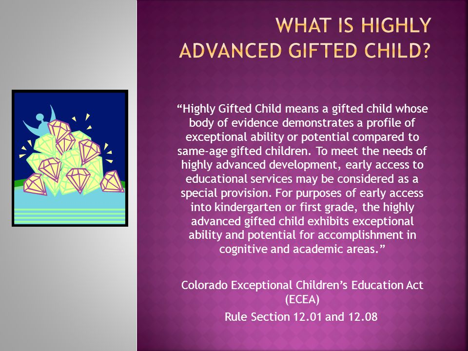 Highly Gifted Child means a gifted child whose body of evidence demonstrates a profile of exceptional ability or potential compared to same-age gifted children.
