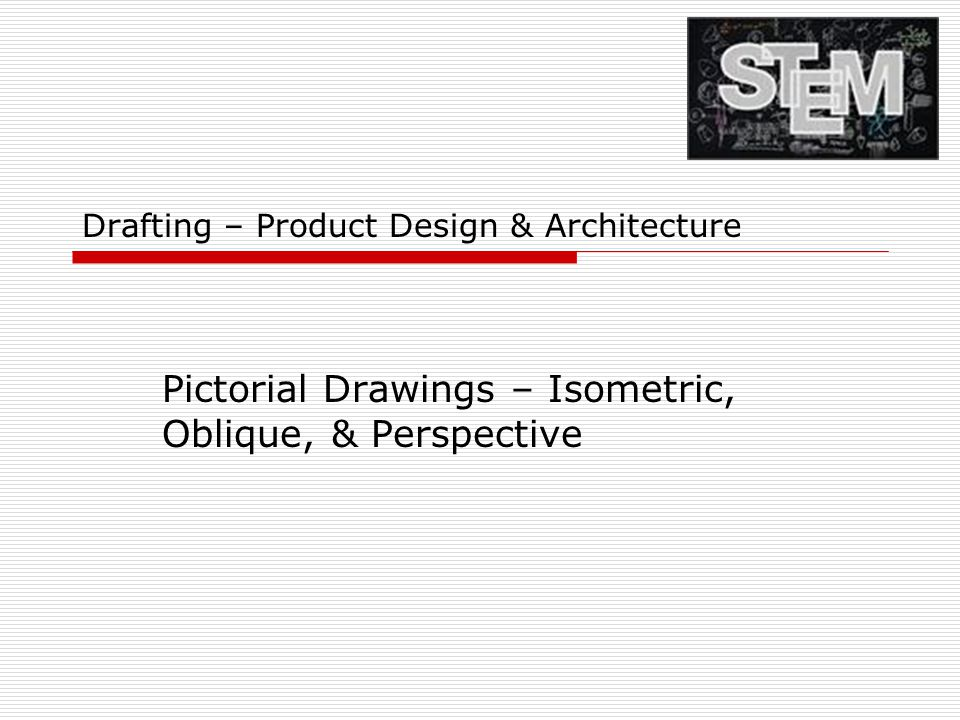 Drafting – Product Design & Architecture Pictorial Drawings – Isometric, Oblique, & Perspective