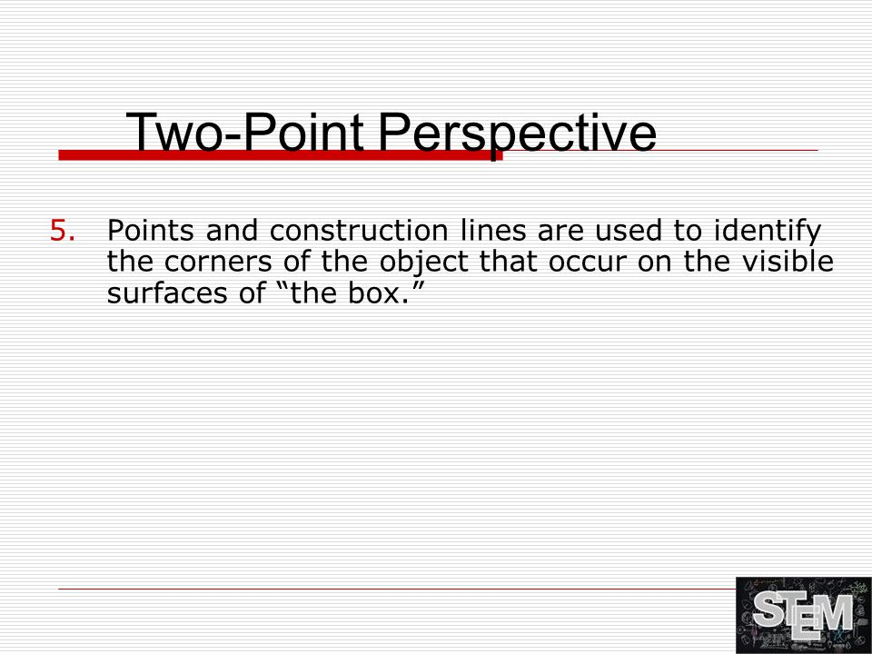 """5.Points and construction lines are used to identify the corners of the object that occur on the visible surfaces of """"the box."""" Two-Point Perspective"""