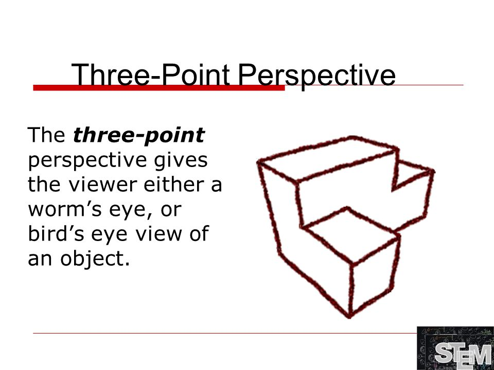The three-point perspective gives the viewer either a worm's eye, or bird's eye view of an object. Three-Point Perspective