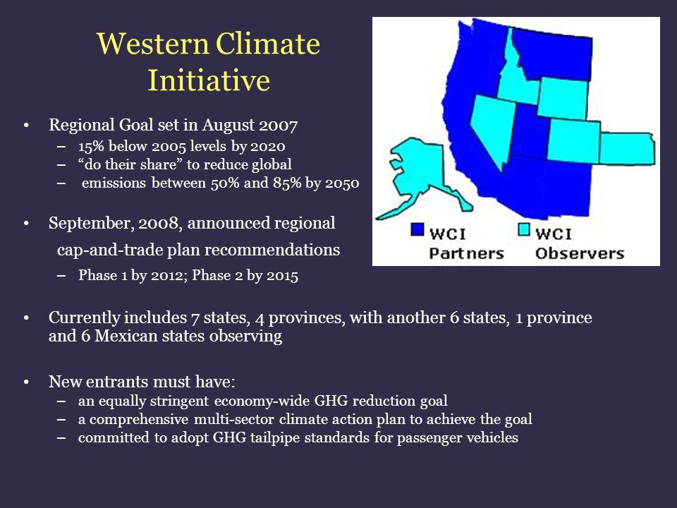 "Western Climate Initiative Regional Goal set in August 2007 – 15% below 2005 levels by 2020 – ""do their share"" to reduce global – emissions between 50"