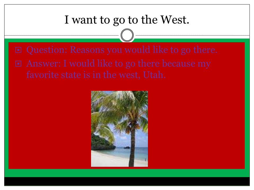 BY: HANNAH MCGRAW I want to go to the west