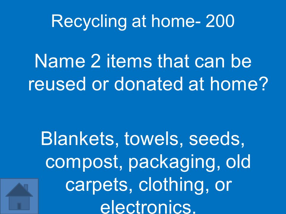 Recycling at home- 200 Name 2 items that can be reused or donated at home.