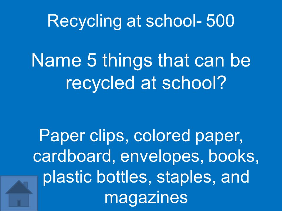 Recycling at school- 500 Name 5 things that can be recycled at school.