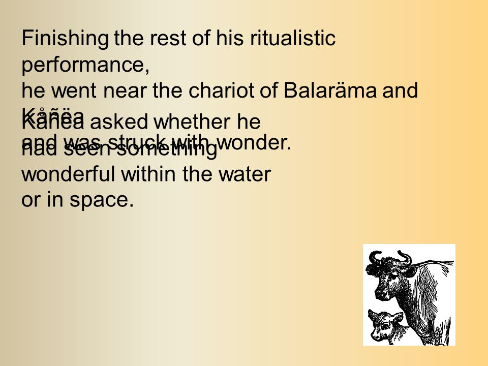 While Akrüra was offering his prayers To the Supreme Personality of Godhead The Lord disappeared from the water Exactly as an expert dramatic actor Changes his dress And assumes his original feature.