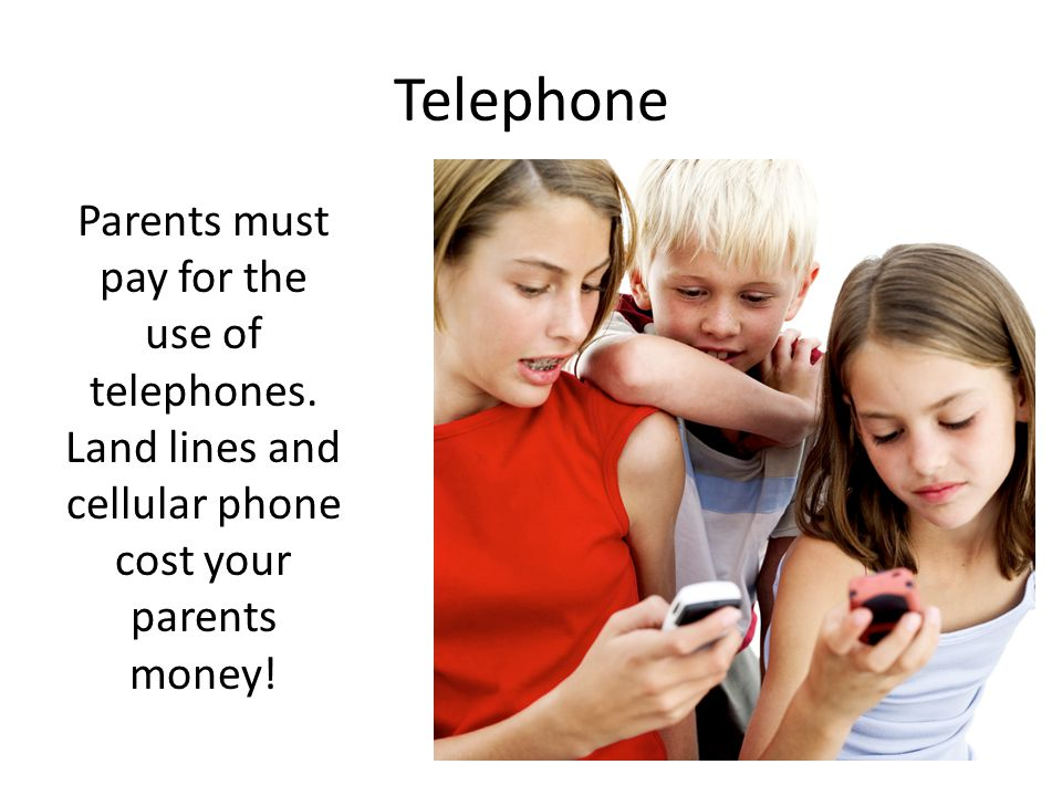 Telephone Parents must pay for the use of telephones.