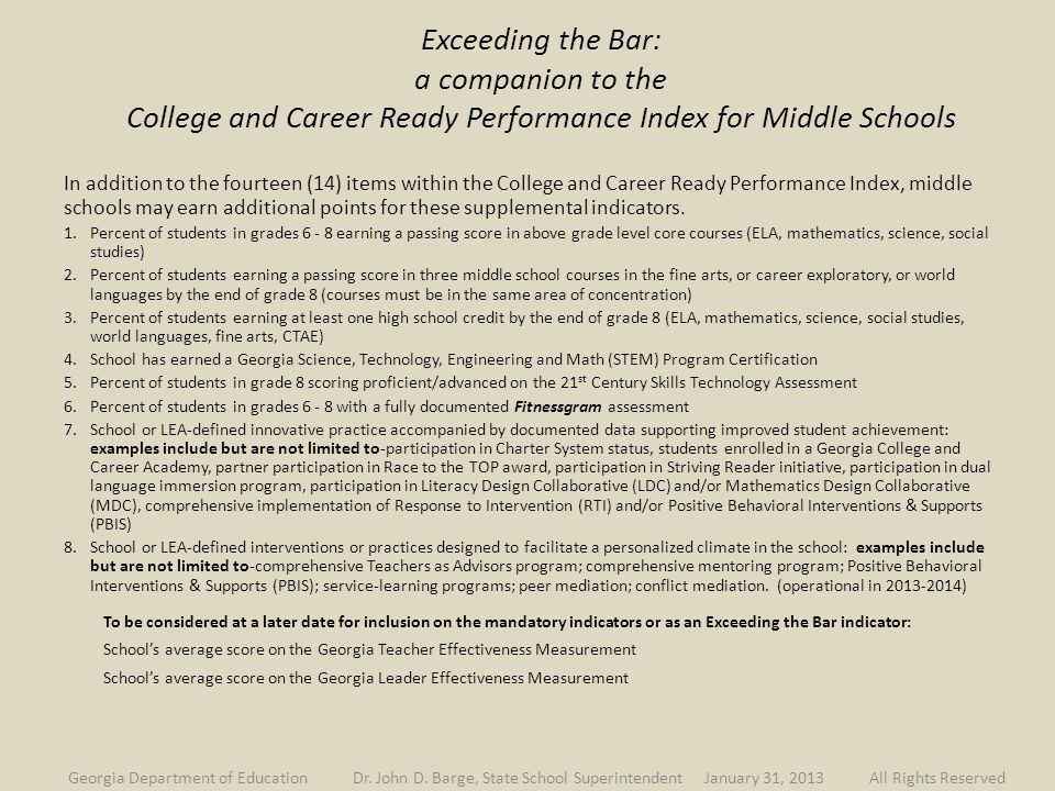 Exceeding the Bar: a companion to the College and Career Ready Performance Index for Middle Schools In addition to the fourteen (14) items within the College and Career Ready Performance Index, middle schools may earn additional points for these supplemental indicators.