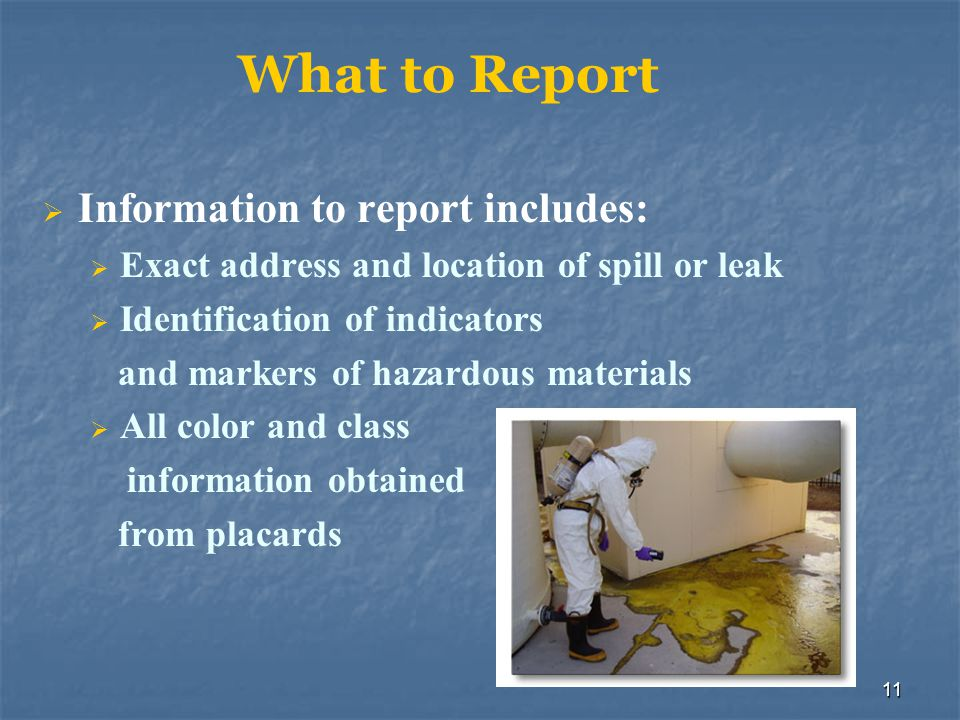 11 What to Report  Information to report includes:  Exact address and location of spill or leak  Identification of indicators and markers of hazard