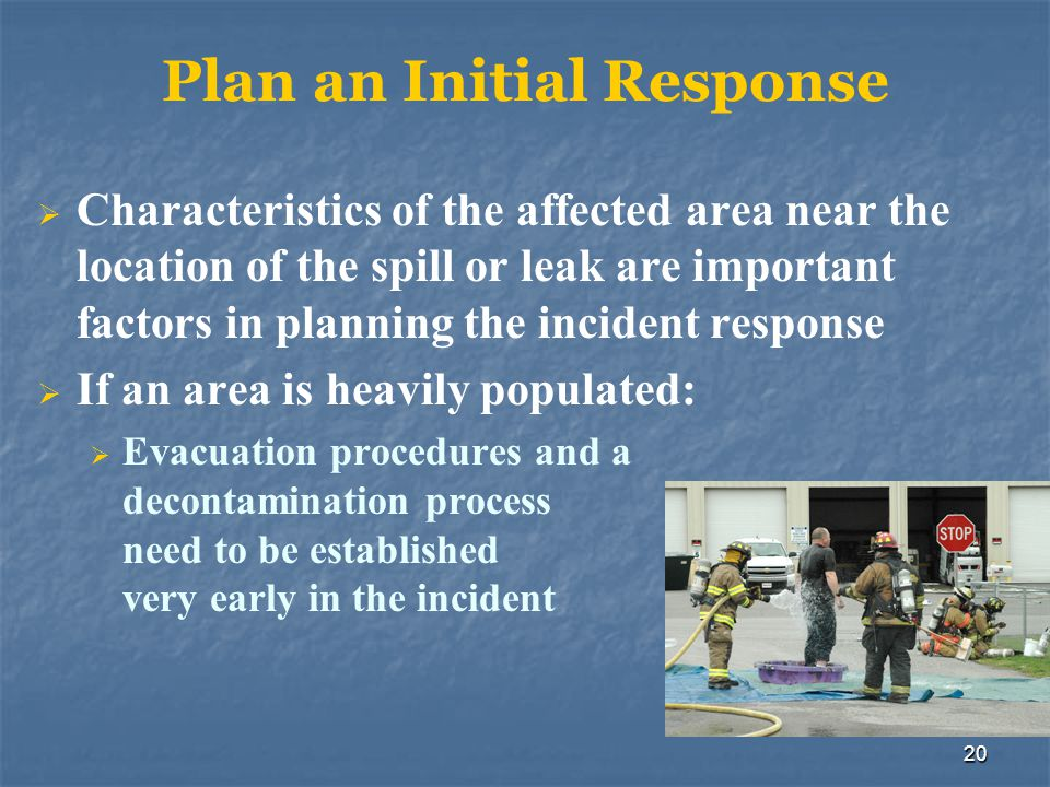 20 Plan an Initial Response  Characteristics of the affected area near the location of the spill or leak are important factors in planning the incide