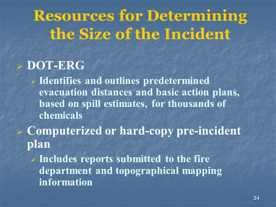 34 Resources for Determining the Size of the Incident  DOT-ERG  Identifies and outlines predetermined evacuation distances and basic action plans, b